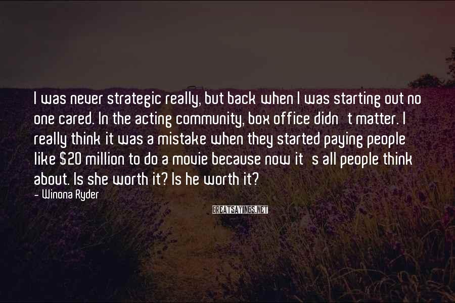 Winona Ryder Sayings: I was never strategic really, but back when I was starting out no one cared.