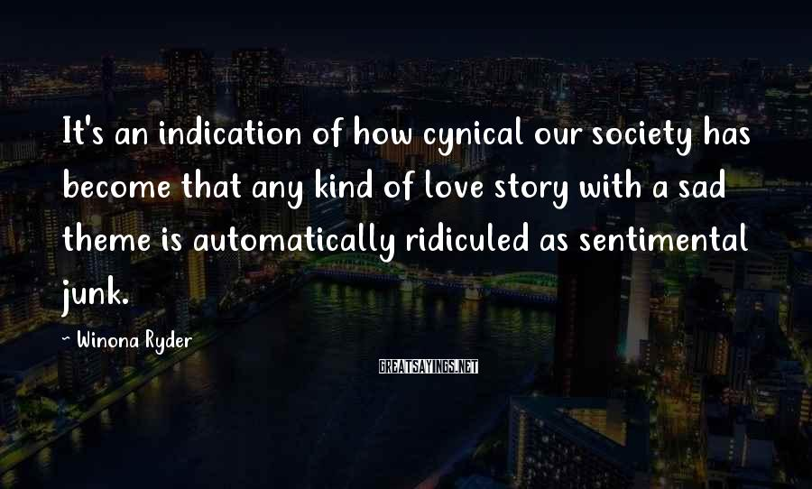 Winona Ryder Sayings: It's an indication of how cynical our society has become that any kind of love