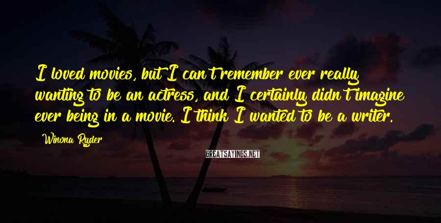 Winona Ryder Sayings: I loved movies, but I can't remember ever really wanting to be an actress, and