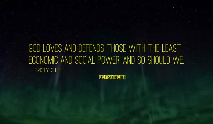 Winston Churchill Famous Love Sayings By Timothy Keller: God loves and defends those with the least economic and social power, and so should