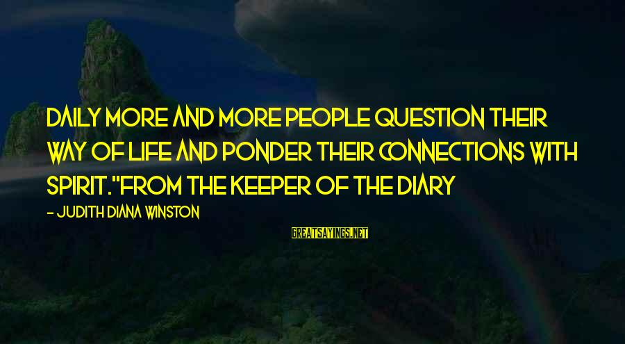 Winston's Diary Sayings By Judith Diana Winston: Daily more and more people question their way of life and ponder their connections with