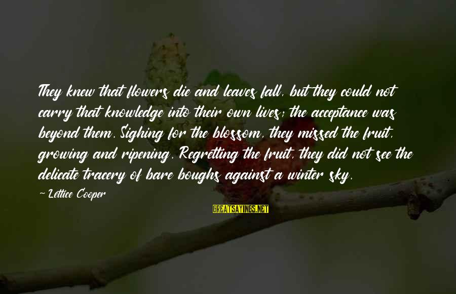 Winter Blossom Sayings By Lettice Cooper: They knew that flowers die and leaves fall, but they could not carry that knowledge