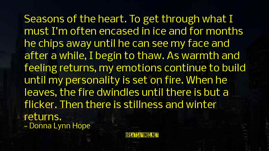 Winter Thaw Sayings By Donna Lynn Hope: Seasons of the heart. To get through what I must I'm often encased in ice
