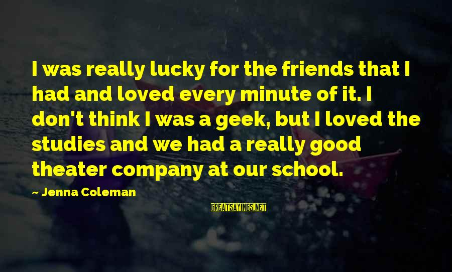 Winter Thaw Sayings By Jenna Coleman: I was really lucky for the friends that I had and loved every minute of