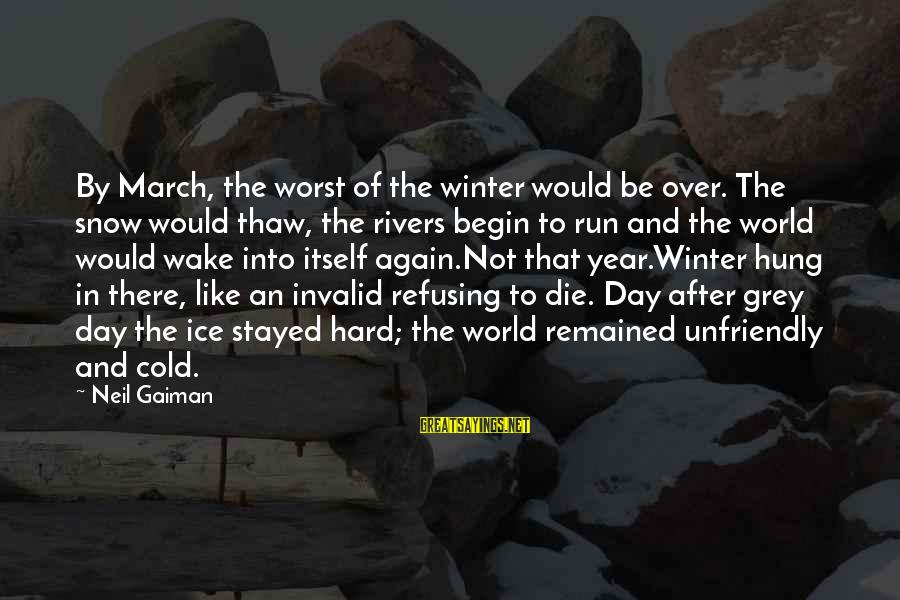 Winter Thaw Sayings By Neil Gaiman: By March, the worst of the winter would be over. The snow would thaw, the