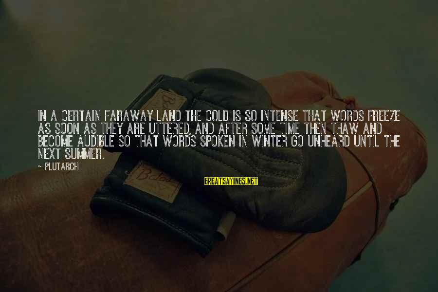 Winter Thaw Sayings By Plutarch: In a certain faraway land the cold is so intense that words freeze as soon