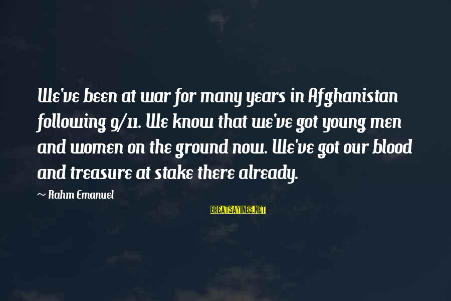 Winter Thaw Sayings By Rahm Emanuel: We've been at war for many years in Afghanistan following 9/11. We know that we've