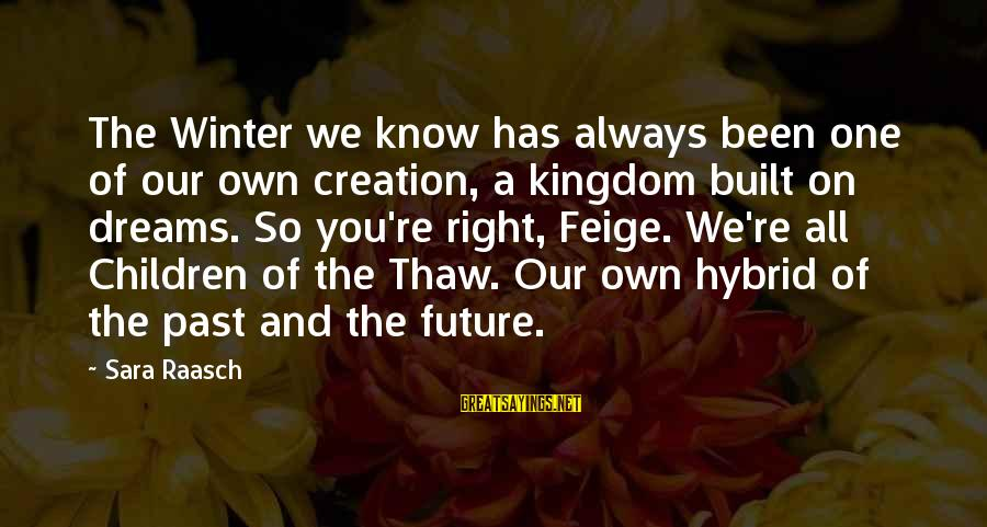 Winter Thaw Sayings By Sara Raasch: The Winter we know has always been one of our own creation, a kingdom built