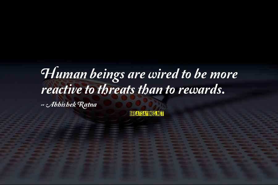 Wired Sayings By Abhishek Ratna: Human beings are wired to be more reactive to threats than to rewards.