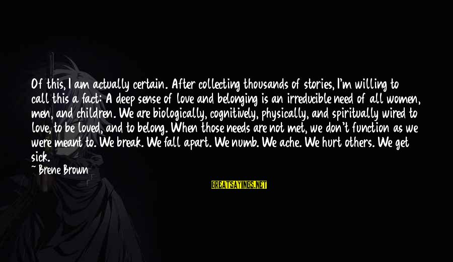 Wired Sayings By Brene Brown: Of this, I am actually certain. After collecting thousands of stories, I'm willing to call