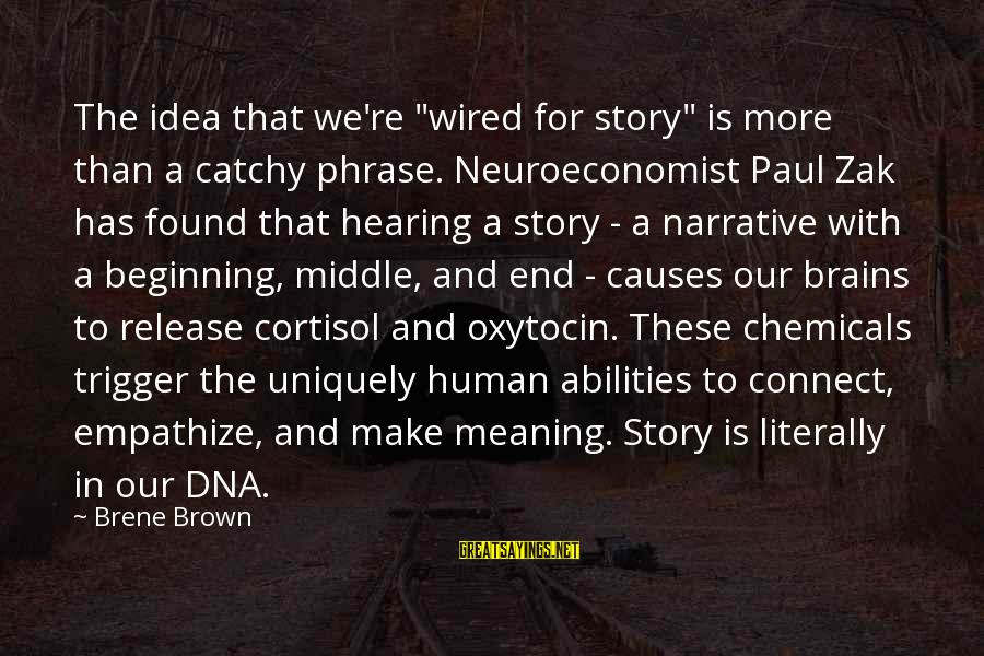 """Wired Sayings By Brene Brown: The idea that we're """"wired for story"""" is more than a catchy phrase. Neuroeconomist Paul"""