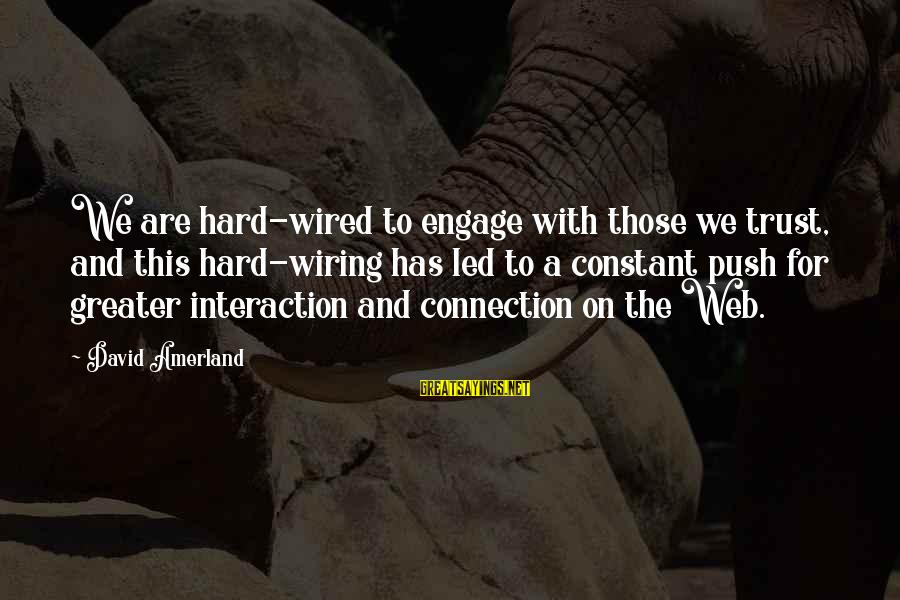 Wired Sayings By David Amerland: We are hard-wired to engage with those we trust, and this hard-wiring has led to