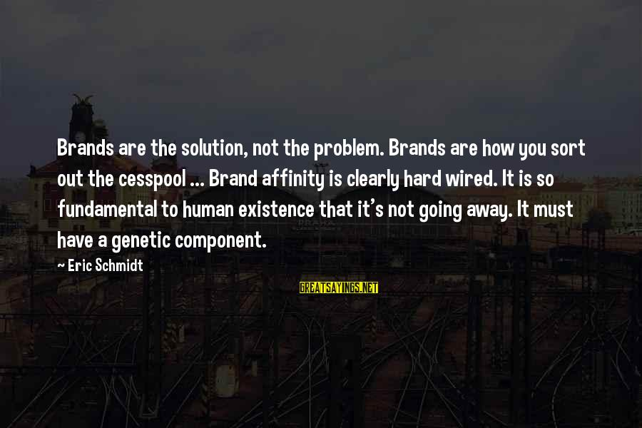 Wired Sayings By Eric Schmidt: Brands are the solution, not the problem. Brands are how you sort out the cesspool