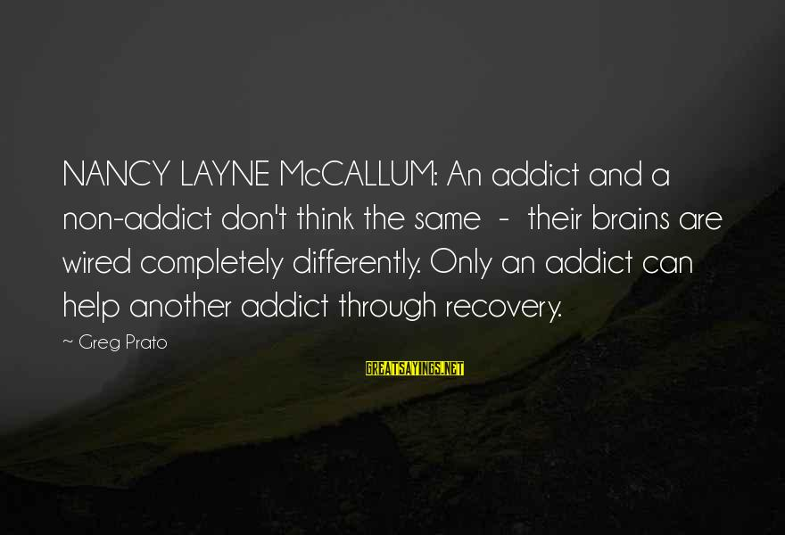Wired Sayings By Greg Prato: NANCY LAYNE McCALLUM: An addict and a non-addict don't think the same - their brains