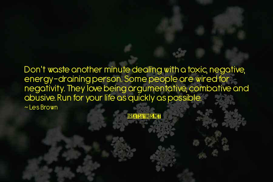 Wired Sayings By Les Brown: Don't waste another minute dealing with a toxic, negative, energy-draining person. Some people are wired