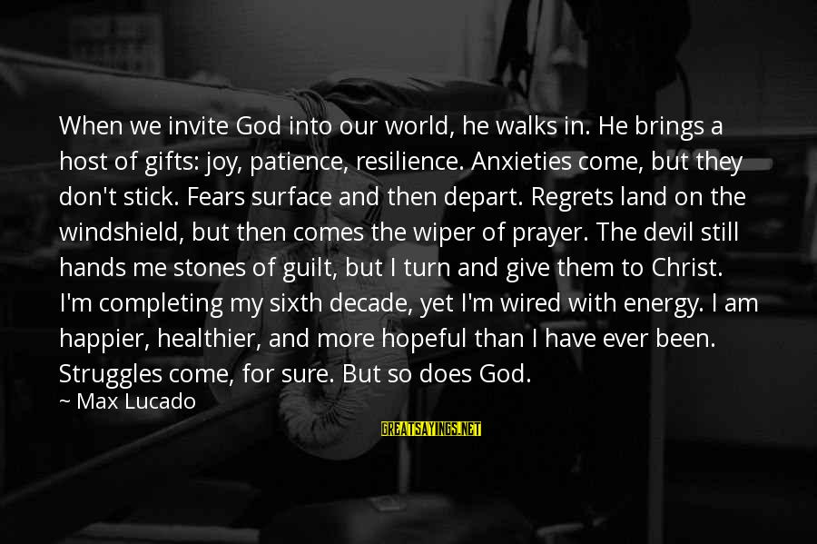 Wired Sayings By Max Lucado: When we invite God into our world, he walks in. He brings a host of