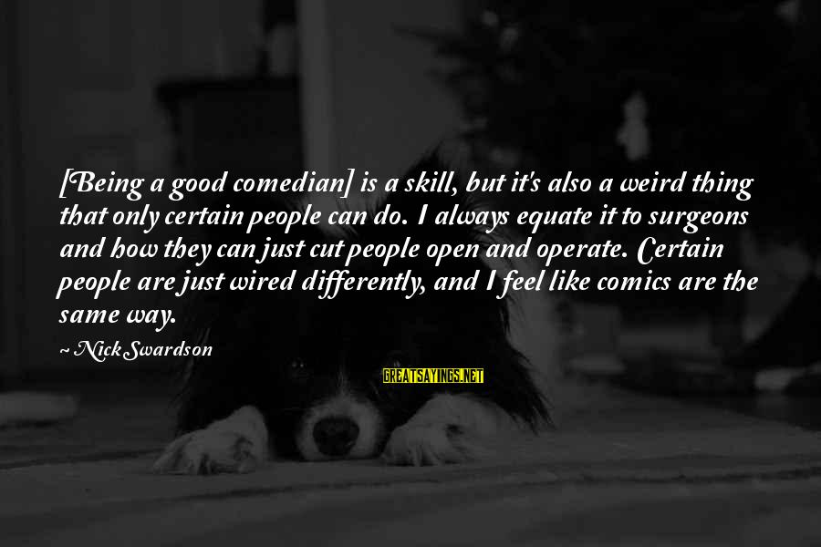 Wired Sayings By Nick Swardson: [Being a good comedian] is a skill, but it's also a weird thing that only