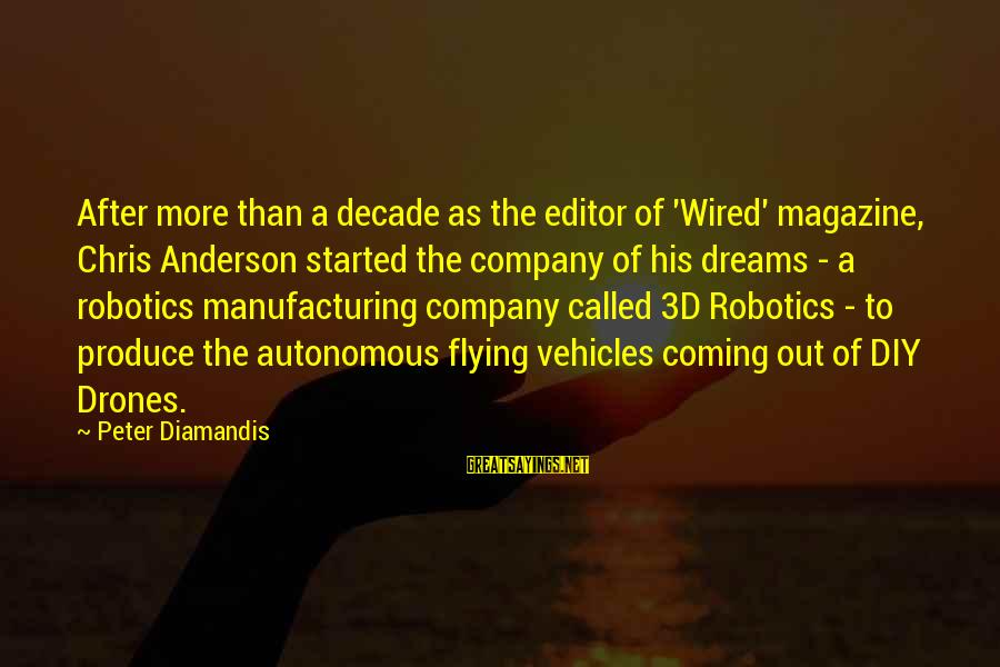 Wired Sayings By Peter Diamandis: After more than a decade as the editor of 'Wired' magazine, Chris Anderson started the