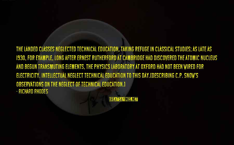 Wired Sayings By Richard Rhodes: The landed classes neglected technical education, taking refuge in classical studies; as late as 1930,