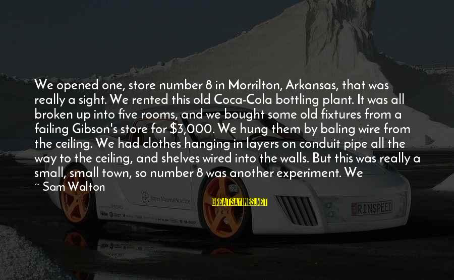 Wired Sayings By Sam Walton: We opened one, store number 8 in Morrilton, Arkansas, that was really a sight. We