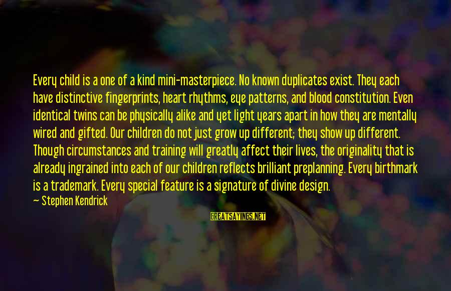 Wired Sayings By Stephen Kendrick: Every child is a one of a kind mini-masterpiece. No known duplicates exist. They each