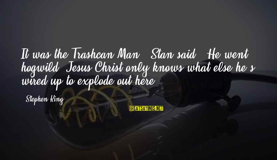 """Wired Sayings By Stephen King: It was the Trashcan Man,"""" Stan said. """"He went hogwild. Jesus Christ only knows what"""