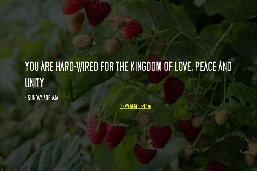 Wired Sayings By Sunday Adelaja: You Are Hard-Wired For The Kingdom Of Love, Peace And Unity