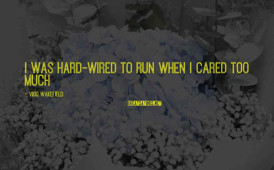 Wired Sayings By Vikki Wakefield: I was hard-wired to run when I cared too much
