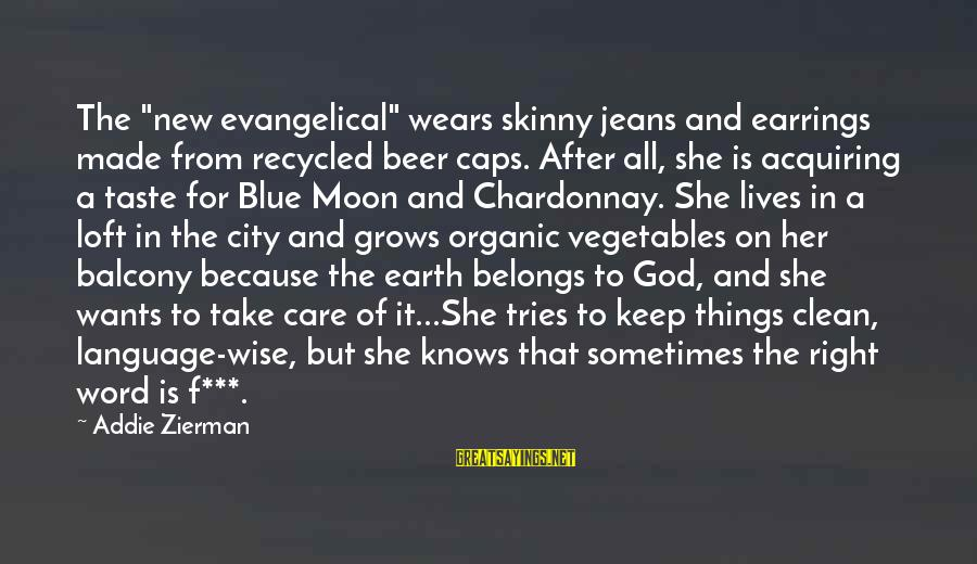 "Wise 4 Word Sayings By Addie Zierman: The ""new evangelical"" wears skinny jeans and earrings made from recycled beer caps. After all,"
