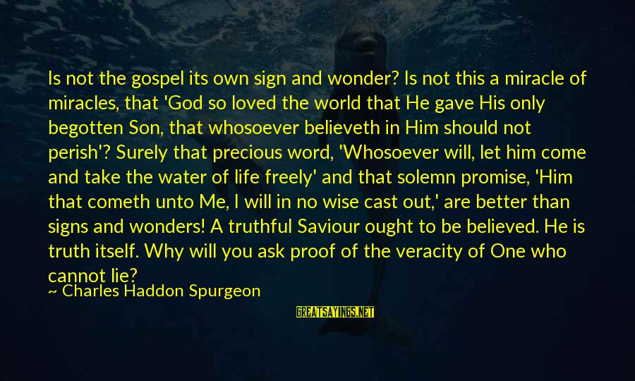 Wise 4 Word Sayings By Charles Haddon Spurgeon: Is not the gospel its own sign and wonder? Is not this a miracle of