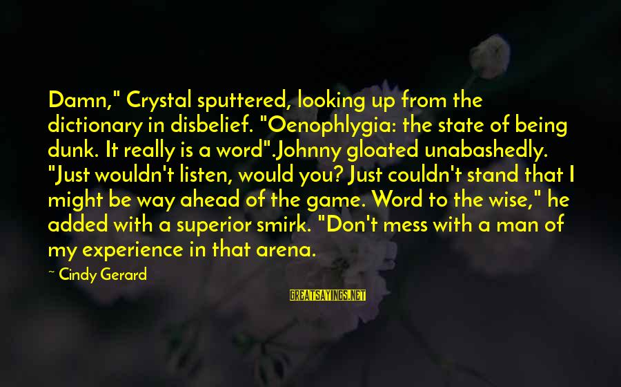 "Wise 4 Word Sayings By Cindy Gerard: Damn,"" Crystal sputtered, looking up from the dictionary in disbelief. ""Oenophlygia: the state of being"