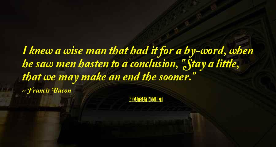 Wise 4 Word Sayings By Francis Bacon: I knew a wise man that had it for a by-word, when he saw men
