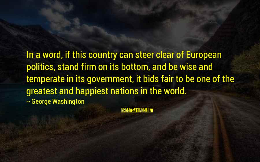 Wise 4 Word Sayings By George Washington: In a word, if this country can steer clear of European politics, stand firm on