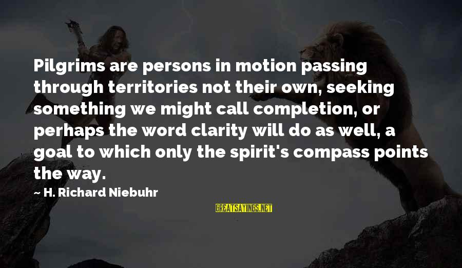 Wise 4 Word Sayings By H. Richard Niebuhr: Pilgrims are persons in motion passing through territories not their own, seeking something we might