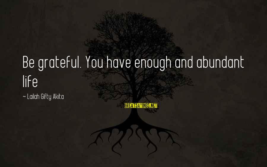 Wise 4 Word Sayings By Lailah Gifty Akita: Be grateful. You have enough and abundant life