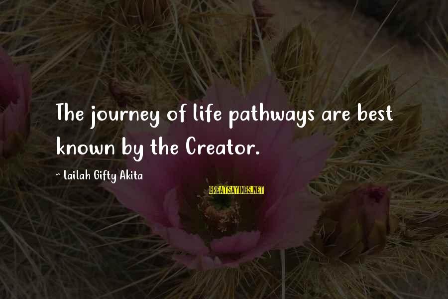 Wise 4 Word Sayings By Lailah Gifty Akita: The journey of life pathways are best known by the Creator.