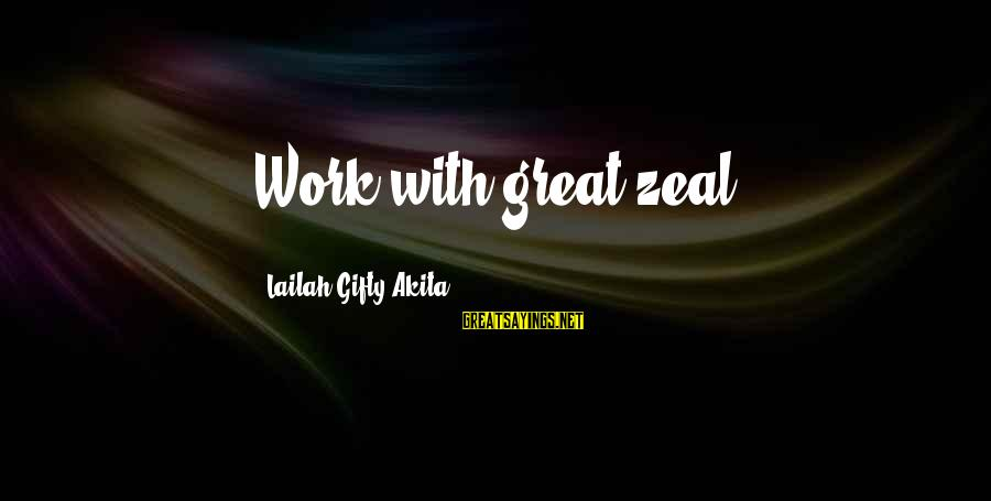 Wise 4 Word Sayings By Lailah Gifty Akita: Work with great zeal.