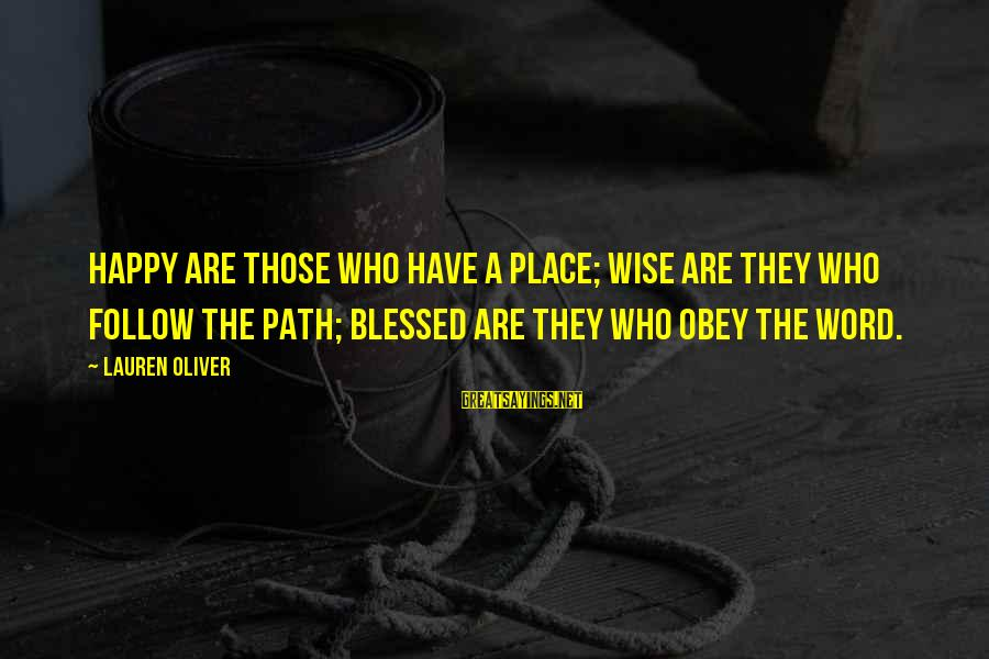 Wise 4 Word Sayings By Lauren Oliver: HAPPY ARE THOSE WHO HAVE A PLACE; WISE ARE THEY WHO FOLLOW THE PATH; BLESSED