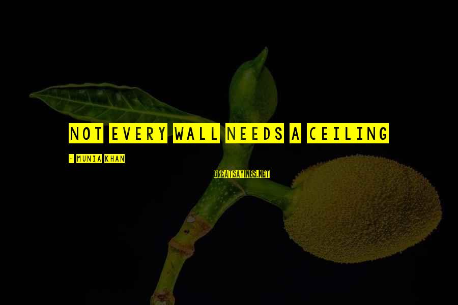 Wise 4 Word Sayings By Munia Khan: Not every wall needs a ceiling