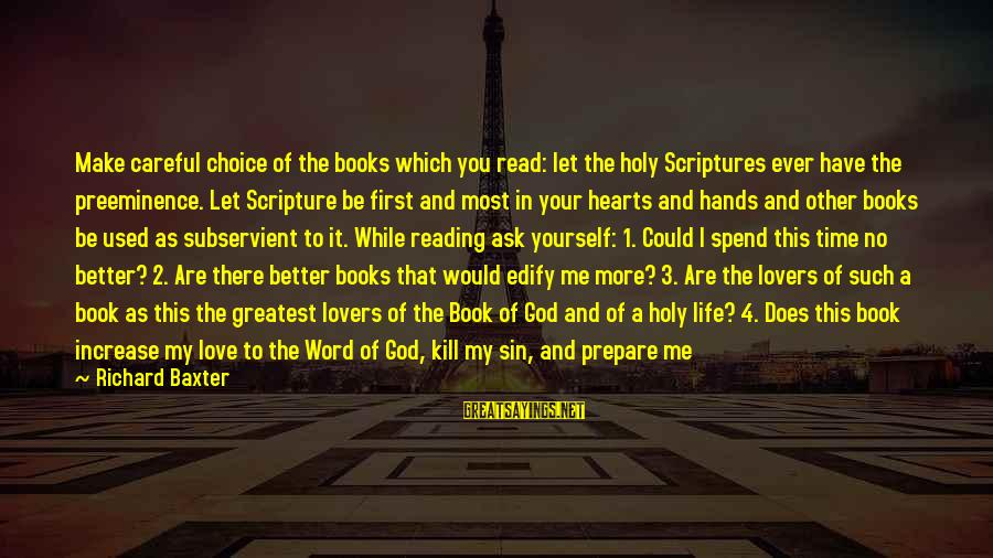 Wise 4 Word Sayings By Richard Baxter: Make careful choice of the books which you read: let the holy Scriptures ever have