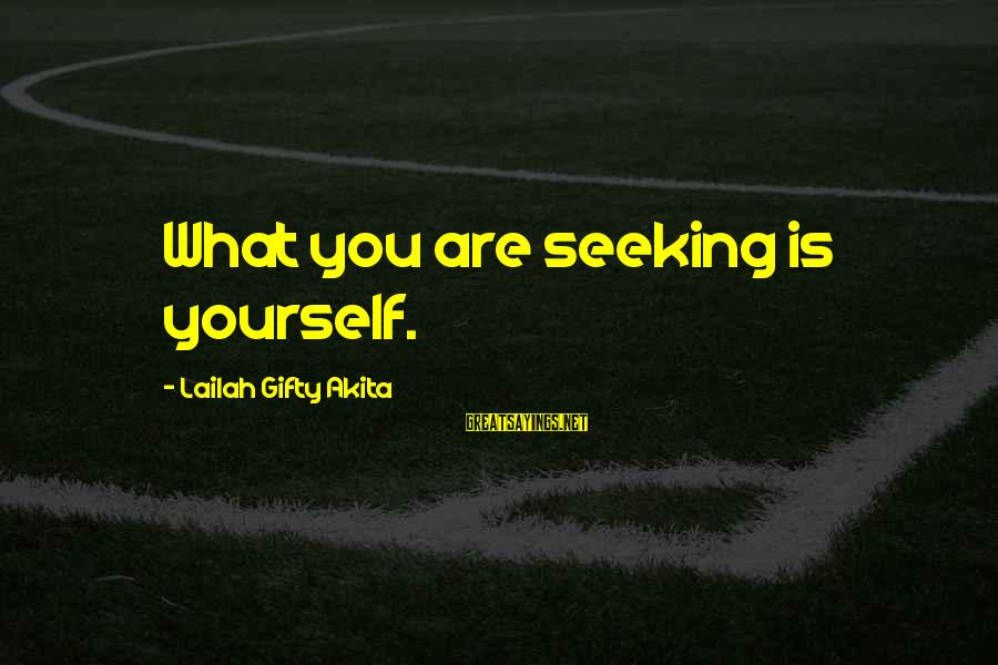 Wise Christian Sayings And Sayings By Lailah Gifty Akita: What you are seeking is yourself.
