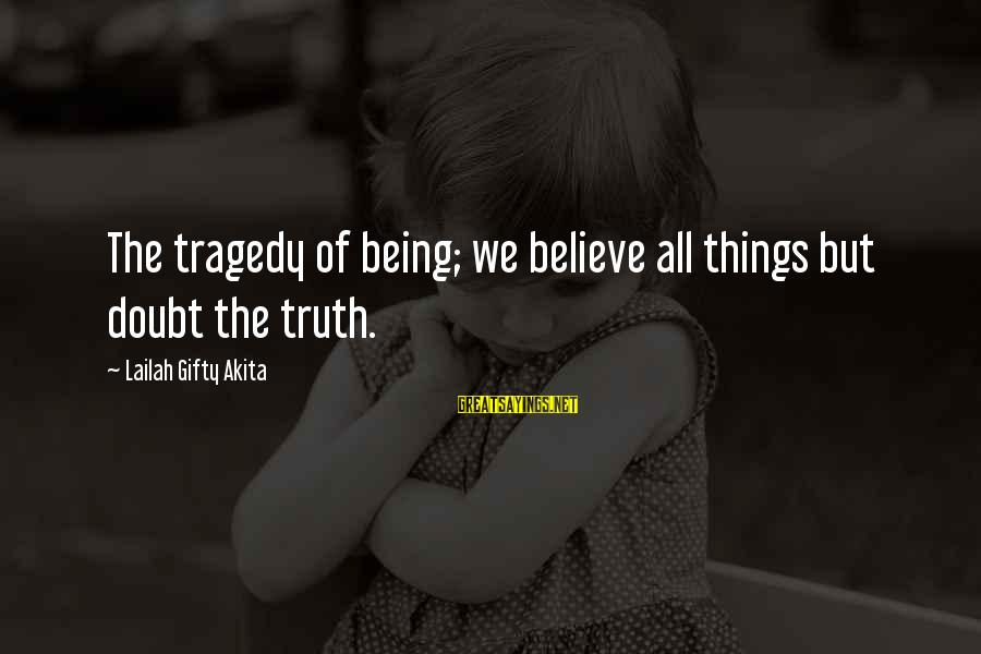 Wise Christian Sayings And Sayings By Lailah Gifty Akita: The tragedy of being; we believe all things but doubt the truth.