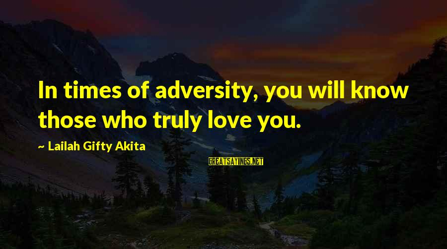 Wise Christian Sayings And Sayings By Lailah Gifty Akita: In times of adversity, you will know those who truly love you.
