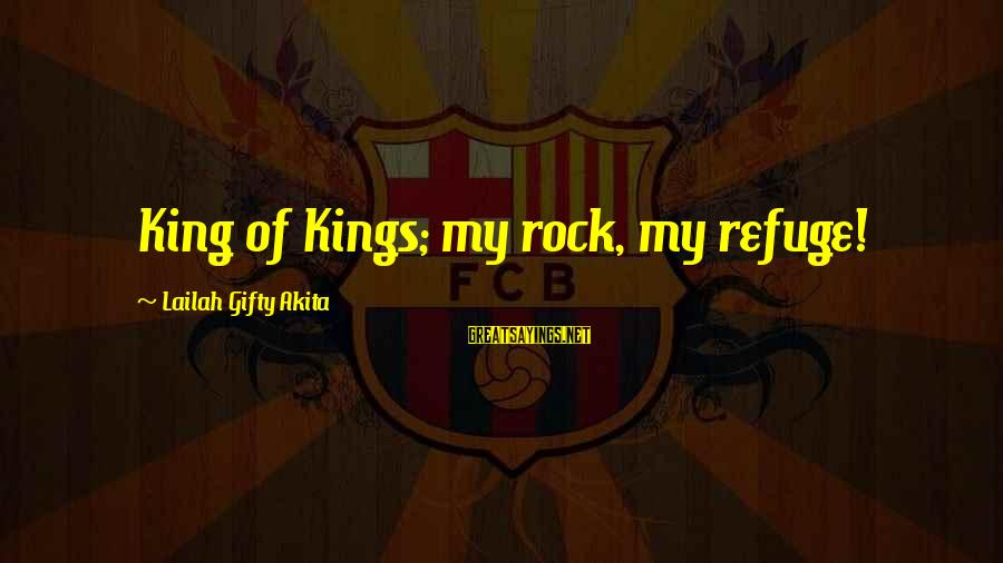 Wise Christian Sayings And Sayings By Lailah Gifty Akita: King of Kings; my rock, my refuge!