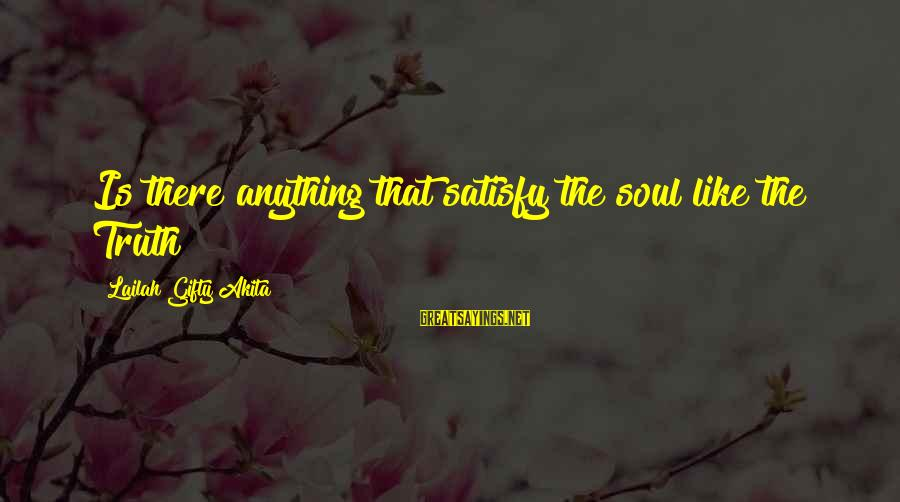 Wise Christian Sayings And Sayings By Lailah Gifty Akita: Is there anything that satisfy the soul like the Truth?
