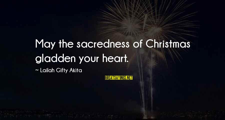 Wise Christian Sayings And Sayings By Lailah Gifty Akita: May the sacredness of Christmas gladden your heart.