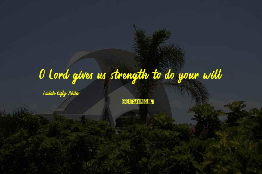 Wise Christian Sayings And Sayings By Lailah Gifty Akita: O Lord gives us strength to do your will.