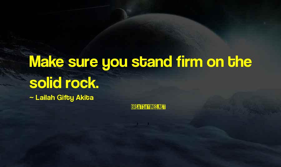 Wise Christian Sayings And Sayings By Lailah Gifty Akita: Make sure you stand firm on the solid rock.