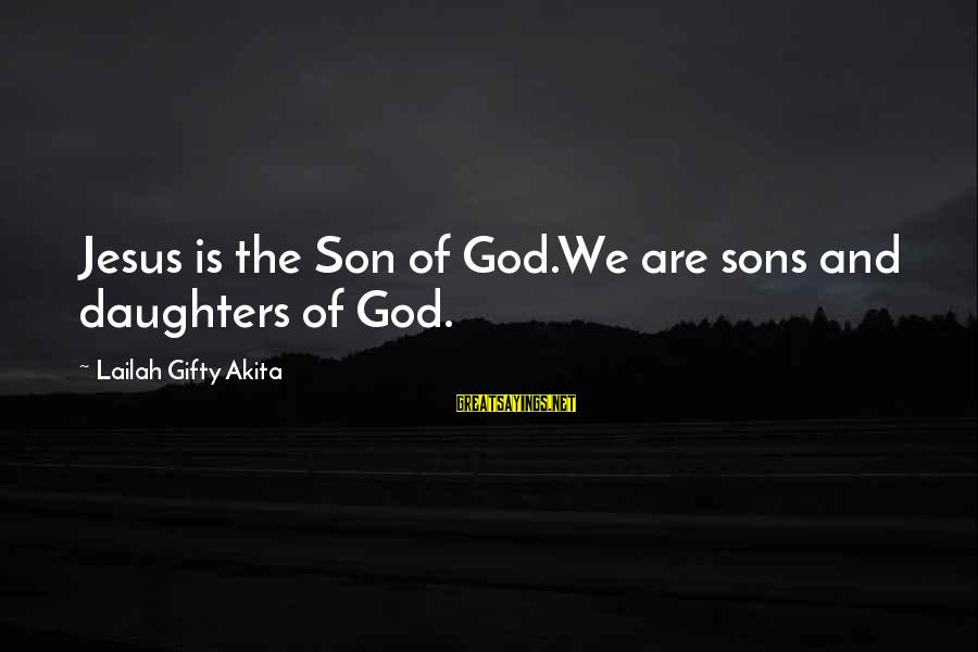 Wise Christian Sayings And Sayings By Lailah Gifty Akita: Jesus is the Son of God.We are sons and daughters of God.