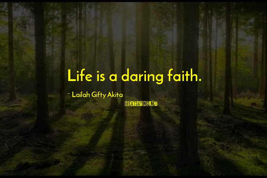 Wise Christian Sayings And Sayings By Lailah Gifty Akita: Life is a daring faith.